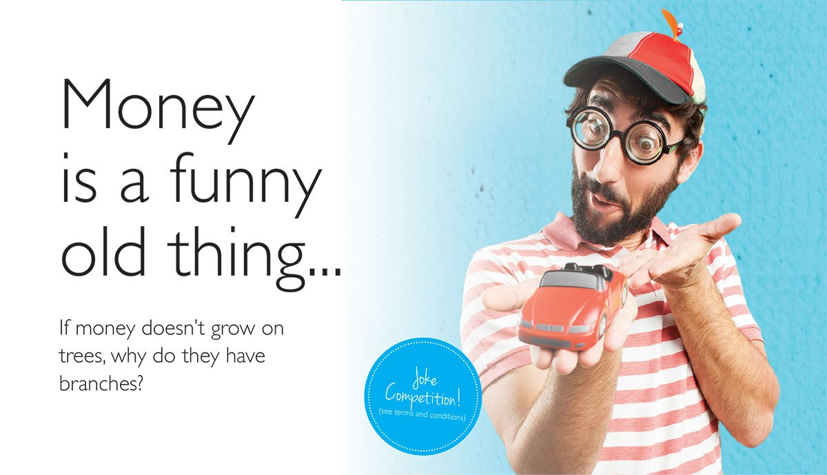 Image of a man wearing a cap, with joke coke-bottle glasses, holding a toy car. Text reads: Money is a funny old thing. If money doesn't grow on trees, why do they have branches? Enter our joke competition here.