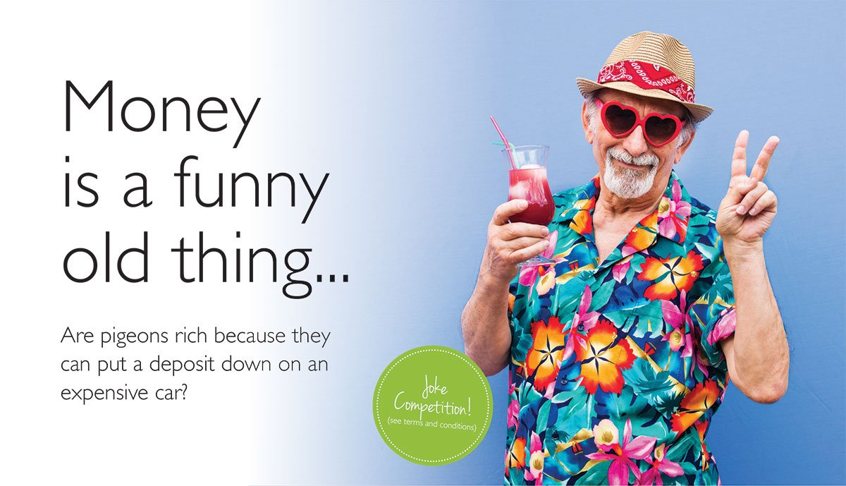 Image of older man wearing a hawaii shirt, a hat, and heart shaped sunglasses, holding a cocktail with one hand and showing the peace sign with the other. Text reads: Money is a funny old thing. Are Pigeons rich because they can put a deposit down on an expensive car? Enter our joke competition here.