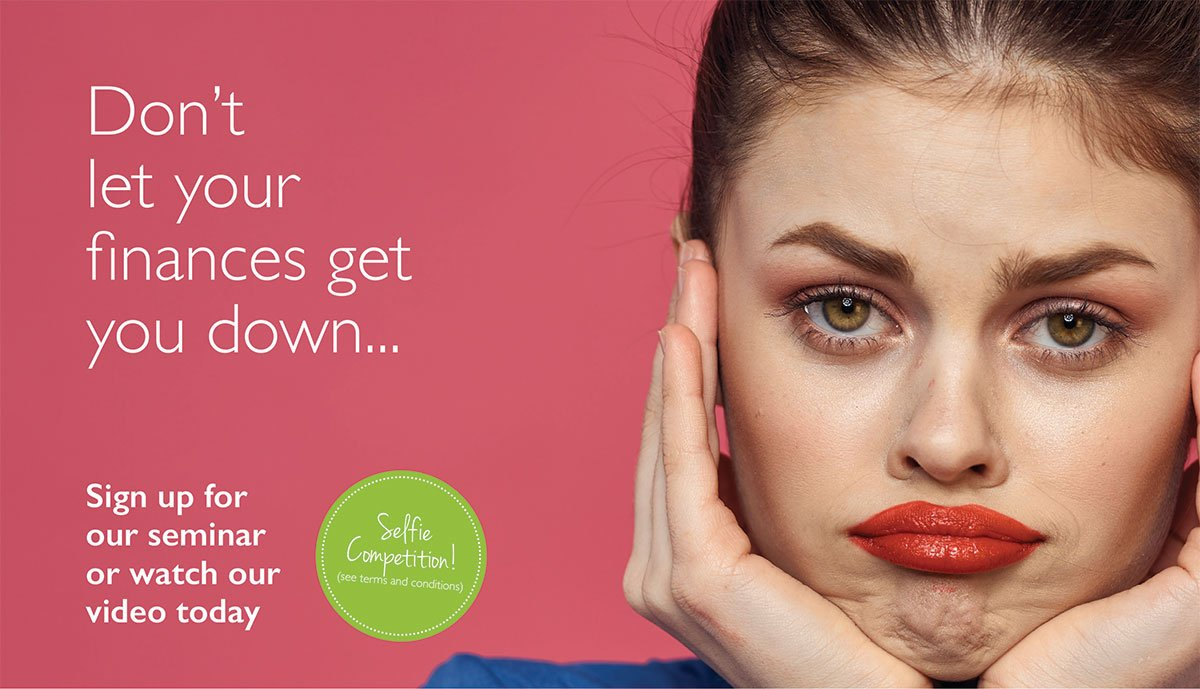 Image of a young woman making a grumpy face. Text reads: Don't let your finances get you down. Sign up for our seminar or watch our video today. Enter our selfie competition here.