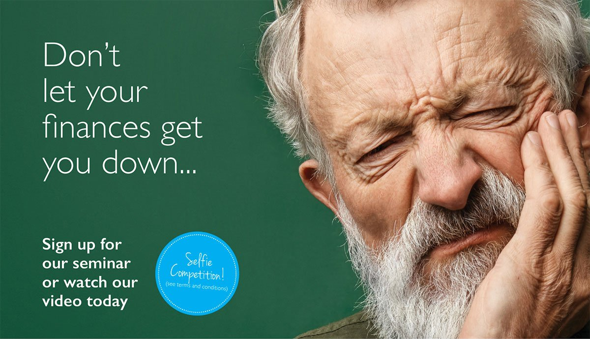 Image of an older man with a beard making a grumpy face. Text reads: Don't let your finances get you down. Sign up for our seminar or watch our video today. Enter our selfie competition here.
