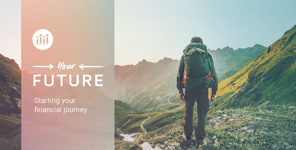 Image of a person stood with their back to the camera, they are wearing a backpack and facing a big valley. Text reads: Your future. Starting your financial journey.