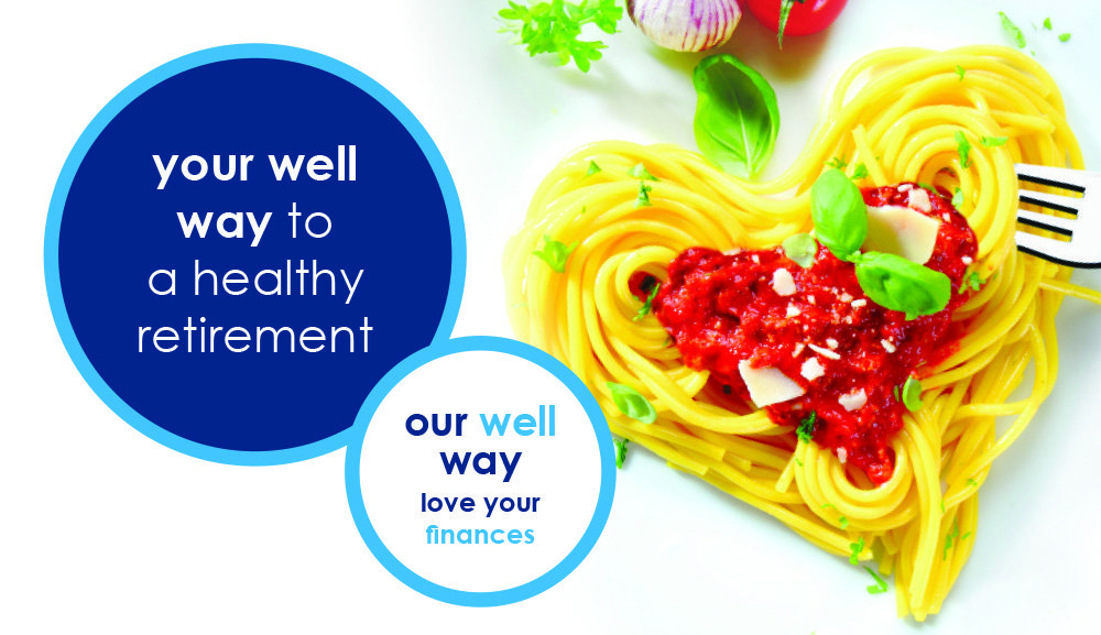 Image of pasta and sauce in the shape of a heart. Text reads: Your well way to a healthy retirement. Our well way love your finances.