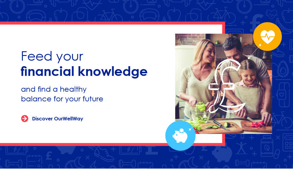 Image of a family making dinner together. Text reads: Feed your financial knowledge and find a healthy balance for your future. click here to discover 'our well way'.
