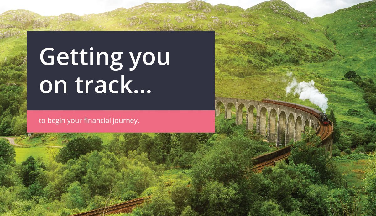 Image of a steam train chugging along a viaduct which is built over trees and hills. Text reads: Getting you on track to begin your financial journey.