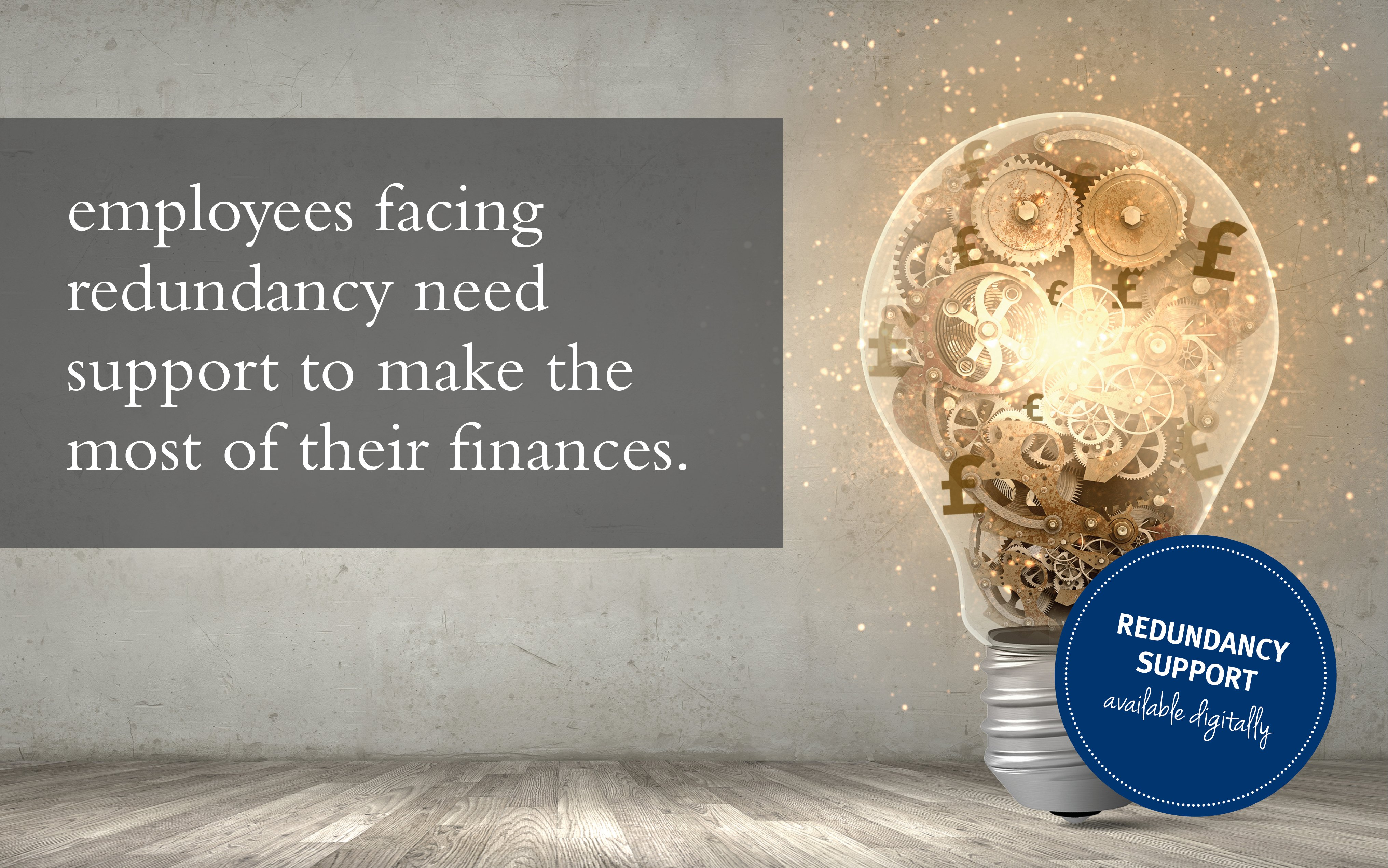 Employees facing redundancy need support to make the most of their finances.