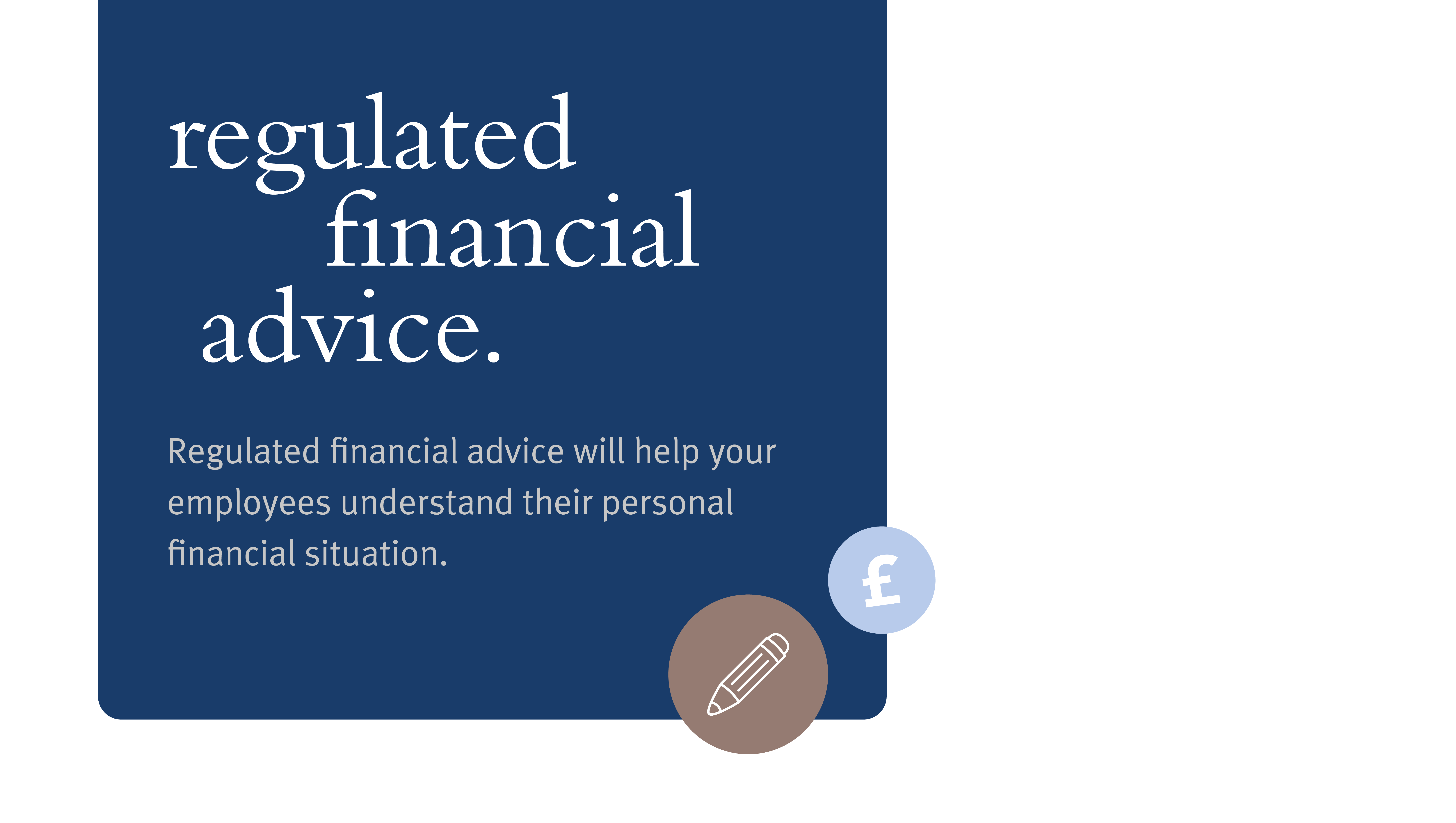 Image reads: Regulated financial advice. Regulated financial advice will help your employees understand their personal financial situation.